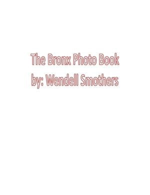 The Bronx Photo Book by: Wendell Smothers