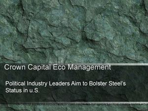 Crown Capital Eco Management – Political industry leaders aim to bolster steel's status in U.S.