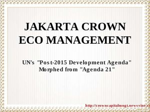 "Jakarta Crown Eco Management: UN's ""Post-2015 Development Agenda"" Morphed from ""Agenda 21"""