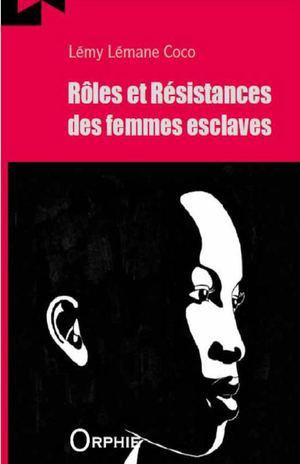 Rôles et résistances des femmes esclaves - Lémy Lémane Coco