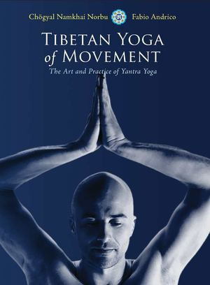 Tibetan Yoga of Movement: The Art and Practice of Yantra Yoga