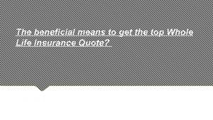 The Beneficial Means To Get The Top Whole Life Insurance Quote?