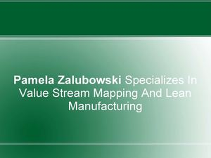 Pamela Zalubowski Specializes In Value Stream Mapping And Lean Manufacturing