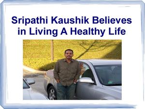Sripathi Kaushik Believes in Living A Healthy Life