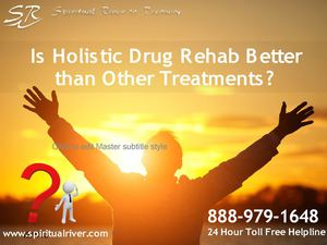 Is Holistic Drug Rehab Better than Other Treatments