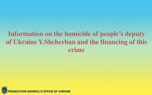 Information on the homicide of people's deputy of Ukraine Y.Shcherban and the financing of this crime