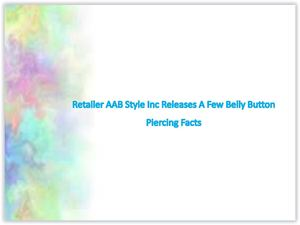Retailer AAB Style Inc Releases A Few Belly Button Piercing Facts