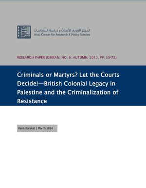 Criminals or Martyrs? Let the Courts Decide!—British Colonial Legacy in Palestine and the Criminalization of Resistance