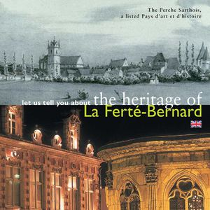 let us tell you about the heritage of La Ferté-Bernard