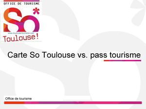 Pass Tourisme vs carte So Toulouse