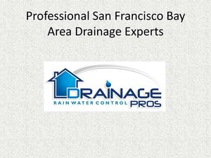 Professional San Francisco Bay Area Drainage Experts