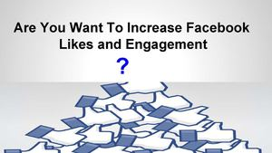 Are You Want To Increase Facebook Likes and Engagement?