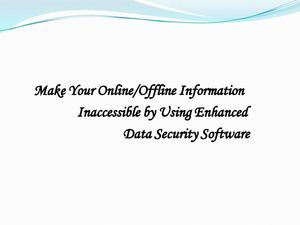 Make Your Online/Offline Information Inaccessible by Using Enhanced Data Security Software
