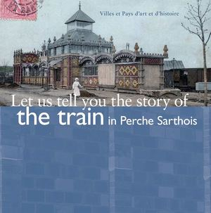Let us tell you the story of the train in Perche Sarthois