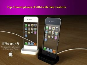 Top 5 Smart phones of 2014 with their Features