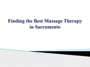 Finding the Best Massage Therapy in Sacramento