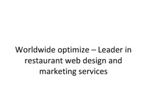Worldwide optimize – Leader in restaurant web design and marketing services