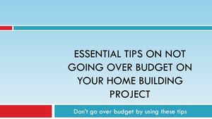 Essential Tips on Not Going Over Budget on your Home Building Project