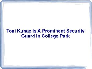Toni Kunac Is A Prominent Security Guard In College Park
