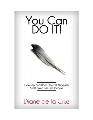 You Can Do It: Develop and Hone Your Writing Skills and Earn a Full-Time Income!