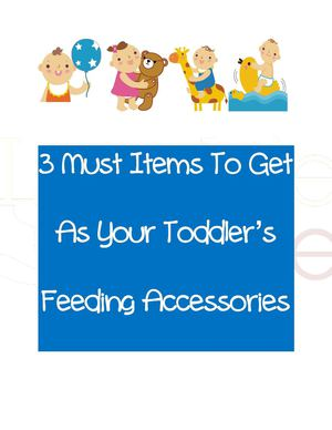3 Should Products To Buy As Your Kid's Feeding Tools