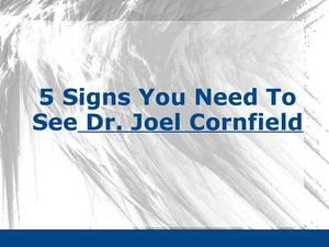 5 Signs You Need To See Dr. Joel Cornfield