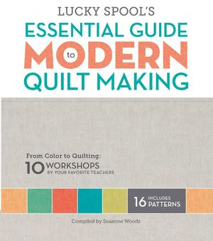 LS0001 Lucky Spool's Essential Guide to Modern Quilt Making