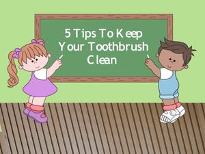 5 Tips to Keep your Toothbrush Clean
