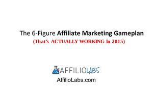 The 6-Figure Affiliate Marketing Gameplan