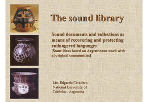 The sound library: Sound documents and collections as means of recovering and protecting endangerred languages [ppt]