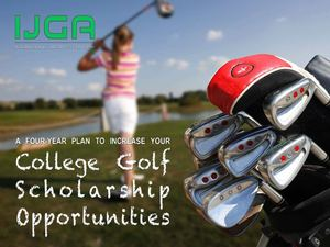 A Four-Year Plan to Increase Your College Golf Scholarship Opportunities