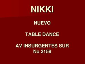 NIKKI TABLE DANCE. Av. Insurgentes Sur No 2158