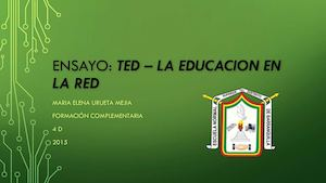 Ensayo: TED - LA EDUCACION EN LA RED