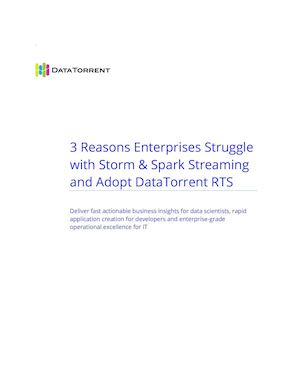 3 Reasons Enterprises Struggle with Storm & Spark Streaming - DataTorrent
