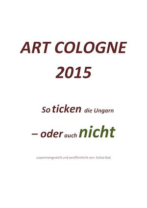 Art Cologne 2011 So Ticken Die Ungarn
