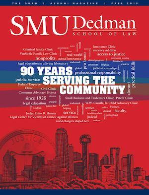 The Quad - Fall 2015 SMU Dedman School of Law Alumni Magazine