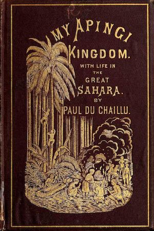 My Apingi kingdom by Du Chaillu, Paul Belloni
