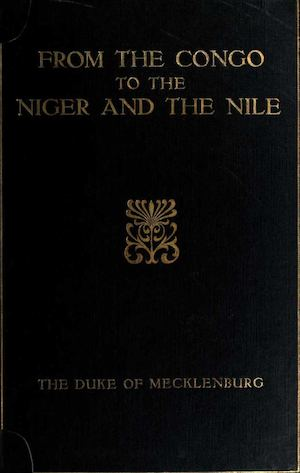 From the Congo to the Niger and the Nile, an account of the German Central African Expedition of 1910-1911