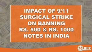Impact of 9/11 Surgical Strike On Banning Rs.500 & Rs.1000 Notes in India
