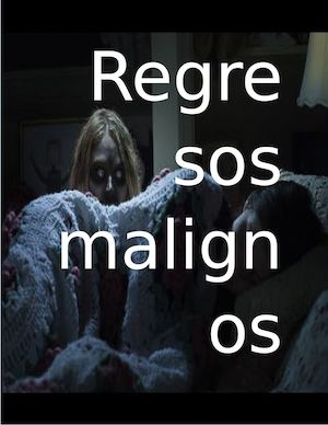 Regresos Malignos