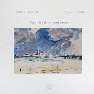 Insaisissables Messages - Béatrice Marchal & Agnès Delatte