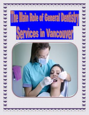 The Main Role of General Dentistry Services in Vancouver