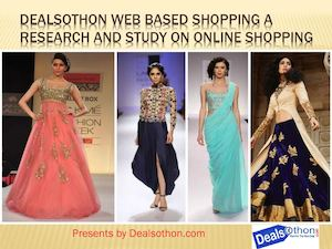 Dealsothon Web Based Shopping A Research And Study On Online Shopping Presented By Dealsothon Com