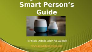 Google Home The Smart Person's Guide
