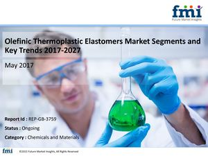 Olefinic Thermoplastic Elastomers Market Segments and Key Trends 2017-2027