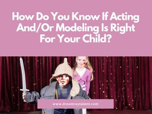 How Do You Know If Acting Or Modeling Is Right For Your Child