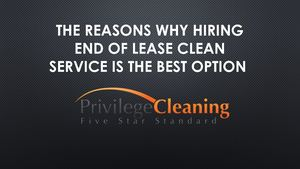 The Reasons Why Hiring End Of Lease Clean Service Is The Best Option
