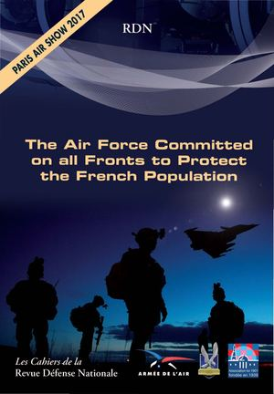 "Cahier de la RDN ""International Paris Air Show – Le Bourget 2017"" - The Air Force Committed on all Fronts to Protect the French Population"