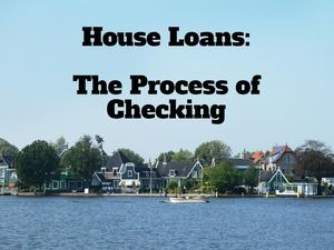 House Loans: The Process of Checking