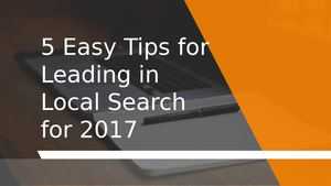5 Easy Tips For Leading In Local Search For 2017